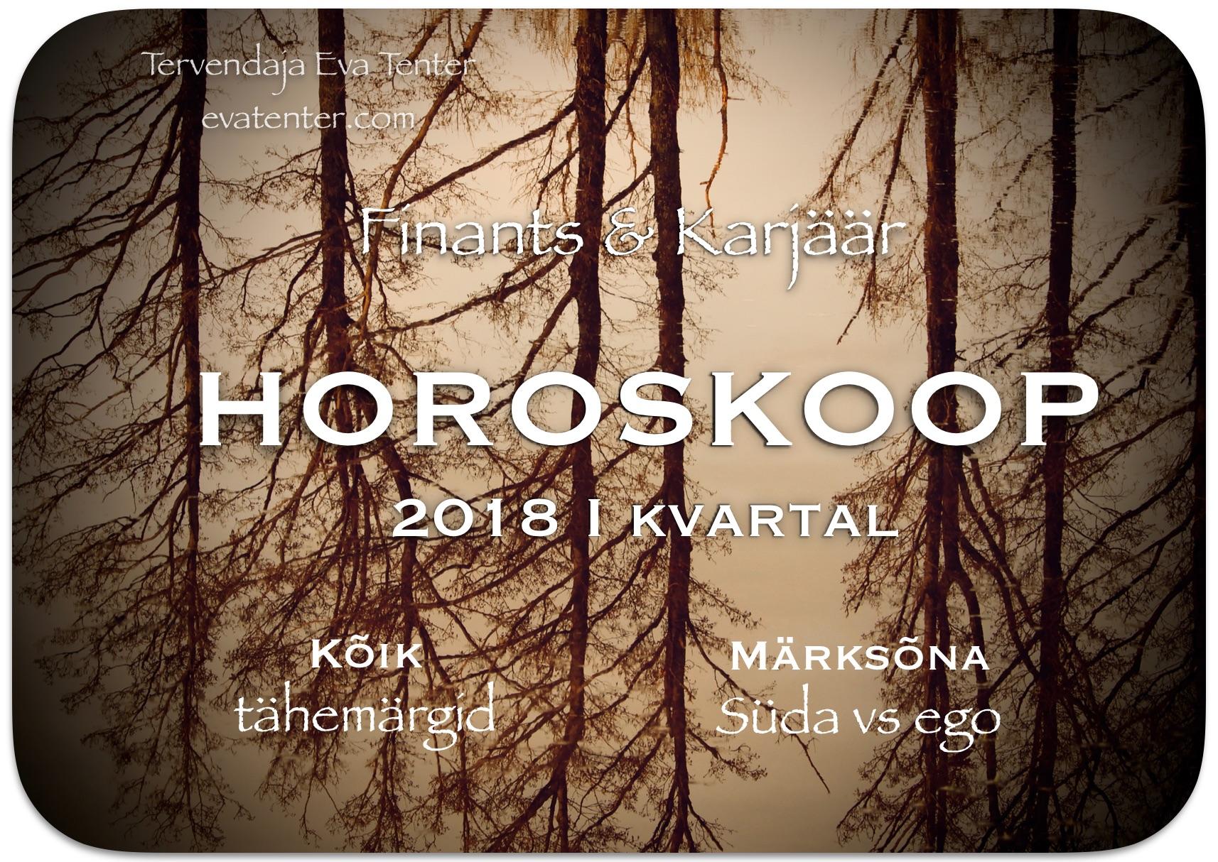 2018 I kvartali horoskoop (Jaanuar, Veebruar, Märts) – Finants & Karjäär – Kõik tähemärgid